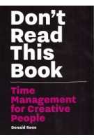 Don't Read This Book. Time management for Creative People | Donald Roos | 9789063694234
