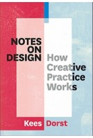 Notes on Design. How Creative Practice Works | Kees Dorst | 9789063694654