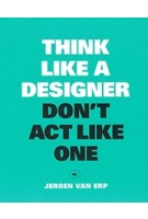 Think like a designer, don't act like one NL | Jeroen Van Erp | 9789063694944