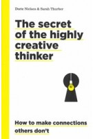 The secret of the highly creative thinker. How to make connections others don't | Dorte Nielsen, Sarah Turber | 9789063695323 | BIS