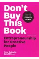 Don't Buy This Book. Entrepreneurship for Creative People | Anne de Bruijn, Donald Roos | 9789063695378 | BIS Publishers