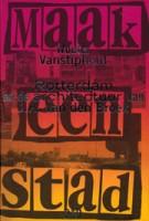 Maak een stad. Rotterdam en de architectuur van J.H. van den Broek | Wouter Vanstiphout | 9789064503887