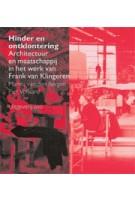 Hinder en ontklontering. Architectuur en maatschappij in het werk van Frank van Klingeren | Marina van den Bergen, Piet Vollaard | 9789064504723
