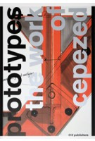 Prototypes. The Work of Cepezed. Architecture-Product-Process | Piet Vollaard | 9789064505331