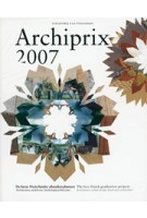 Archiprix 2007. The best Dutch graduation projects - De beste Nederlandse afstudeerplannen