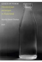 Goed in vorm. Honderd jaar ontwerpen in Nederland | Mienke Simon Thomas | 9789064506550