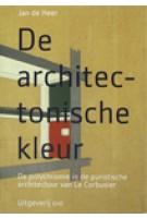 De architectonische kleur. De polychromie in de puristische architectuur van Le Corbusier | Jan de Heer | 9789064506703