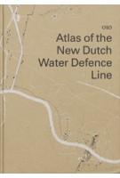 Atlas of the New Dutch Water Defence Line | Rita Brons, Bernard Colenbrander, Joost Grootens (design) | 9789064507120