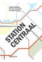 Station Centraal. Over het samenbinden van station en stad | Rob van der Bijl, Mark Hendriks, Fabric | 9789064507434
