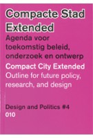 Compact City Extended. Outline for future policy, research, and design. Design and Politics #4 | Luuk Boelens, Henk Ovink, Hanna Lára Pálsdóttir, Elien Wierenga | 9789064507472