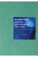 De Vijfde Wand. Werk Van Diek Zweegman 1937-2004