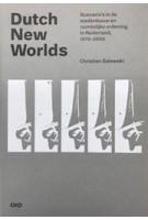 Dutch New Worlds. Scenario's in de stedenbouw en ruimtelijke ordening in Nederland, 1970-2000 | Christian Salewski | 9789064507809