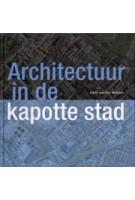 Architectuur in de kapotte stad | Hans van der Heijden | 9789068684506
