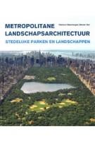 Metropolitane landschapsarchitectuur. Stedelijke parken en landschappen | Clemens Steenbergen, Wouter Reh | 9789068685756