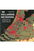 De Hollandse metropool. Ontwerpen aan de kwaliteit van interactiemilieus | Maurits de Hoog | 9789068685893 | THOTH