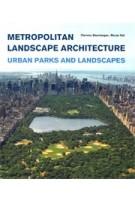 Metropolitan Landscape Architecture. Urban Parks and Landscapes | Clemens Steenbergen, Wouter Reh | 9789068685916