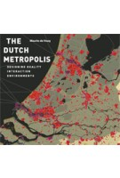The Dutch metropolis. Designing quality interaction environments | Maurtis de Hoog | 9789068685992