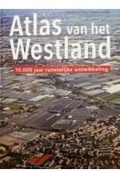 Atlas van het Westland. 10.000 jaar ruimtelijke ontwikkeling | Marcel IJsselstijn, Yvonne van Mil | 9789068687200