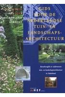 Gids voor de nederlandse tuin en landschapsarchitectuur. Deel MIDDEN en OOST | Gelderland, Utrecht | Carla S. Oldenburger-Ebbers, Anne Mieke Backer, Eric Blok | 9789069060224 | DE HEF