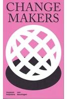 Changemakers. De veranderkracht van design | Annemarie van Kesteren, Roxy Jongewaard | museum boijmans van beuningen | 9789069183015