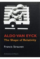 Aldo van Eyck. The Shape of Relativity | Francis Strauven | 9789071570612