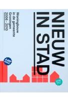 Nieuw in Stad. Woningbouw in de gemeente Groningen 2006-2010