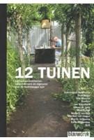 12 TUINEN. Landschapsarchitecten, tuinontwerpers en eigenaren over de hedendaagse tuin | Paul Achterberg, Harry Harsema, Jutta Hinterleitner | 9789075271515