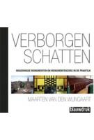 Verborgen schatten. Wageningse monumenten en monumentenzorg in de praktijk | Maarten van den Wijngaart | 9789075271621