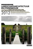 Landscape Architecture and Urban Design in the Netherlands 2012 | Eric Luiten, Martine Bakker, Marieke Berkers, Jelte Boeijenga, Mark Hendriks | 9789075271850