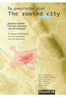 The rooted city | Wim Timmermans, Martin Woestenburg, Jos Jonkhof, Mario Shllaku, Silvi Yano | 9789075271935