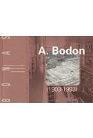 A. Bodon (1903 - 1993). Lichtheid en Transparantie - Architectuur Als Dienend ambacht | BONAS | 9789076643069