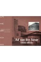Ad van der Steur (1893 - 1953). zorgvuldig en met kleine stapjes vooruit - architect tussen traditie en vernieuwing | Albert Gielen | 9789076643137