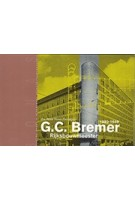 G.c. Bremer. Rijksbouwmeester 1880-1949 | Rosa Visser-Zaccagnini | BONAS