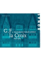 G.f. la Croix 1877-1923. Amsterdamse School Architect | BONAS | 9789076643335