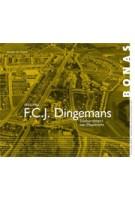 F.C.J. Dingemans 1905-1961. Stadsarchitect van Maastricht | Joosje van Geest | 9789076643540