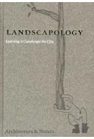 LANDSCAPOLOGY. Learning to Landscape the City | Paul van Beek, Charles Vermaas, Charles Waldheim | 9789076863887