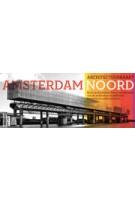 Architecture Map Amsterdam Noord | Flora van Gaalen, Maarten Kloos | ARCAM | 9789076863979