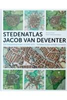 STEDENATLAS JACOB VAN DEVENTER. 226 stadsplattegronden uit 1545-1575. Schakels tussen verleden en heden | Reinout Rutte, Bram Vannieuwenhuyze | 9789077699171
