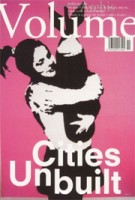Volume 11. Cities Unbuilt | Ole Bouman, Rem Koolhaas, Mark Wigley, Jeffrey Inaba | 9789077966112