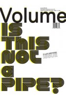 Volume 37. Is This Not a Pipe? | Ole Bouman, Rem Koolhaas, Mark Wigley, Jeffrey Inaba | 9789077966372