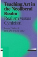 Teaching Art in the Neoliberal Realm. Realism versus Cynicism | Pascal Gielen, Paul De Bruyne | 9789078088578