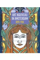 Art Nouveau in Amsterdam 1895-1910   Max Put   9789079156481   Stokerkade