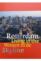 Rotterdam. Skyline Living - Rotterdam: Wonen in de Skyline | Jan Klerks, Ben Maandag, Ossip van Duivenbode | 9789080427006