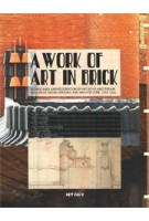 A WORK OF ART IN BRICK. Significance and Restoration of Het Schip, Amsterdam  An Icon of Social Housing and Architecture, 1919-1921 | Petra van Diemen, Niko Koers | 9789081439770