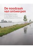 De noodzaak van ontwerpen. Veldverkenningen in de Nederlandse landschapsarchitectuur | Johan Vlug, Adrian Noortman, Rob Aben, Ben Ter Mull, Mark Hendriks | 9789081742665