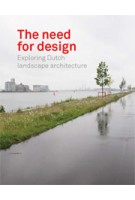 The Need For Design. Exploring Dutch Landscape Architecture | Johan Vlug, Adrian Noortman, Rob Aben, Ben Ter Mull, Mark Hendriks | Johan Vlug, Adrian Noortman, Rob Aben, Ben Ter Mull, Mark Hendriks | 9789081742672