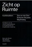 Zicht op Ruimte. Handboek voor de toegankelijkheid en bruikbaarheid van de gebouwde omgeving | Berry den Brinker, Atja Apituley, Jeroen Smeets | 9789082150407
