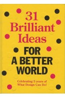 31 brilliant ideas FOR A BETTER WORLD. celebrating 5 years of What Design Can Do | Bas van Lier, Billy Nolan | 9789082388602 | What Design Can Do