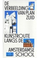 De verbeelding van Plan Zuid. Kunstroute langs de Amsterdamse School | 9789082921137 | Museum Het Schip