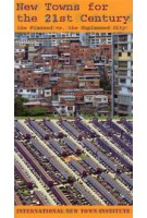 New Towns for the 21st Century. The Planned versus the Unplanned City | Michelle  Provoost, INTI | 9789085068051